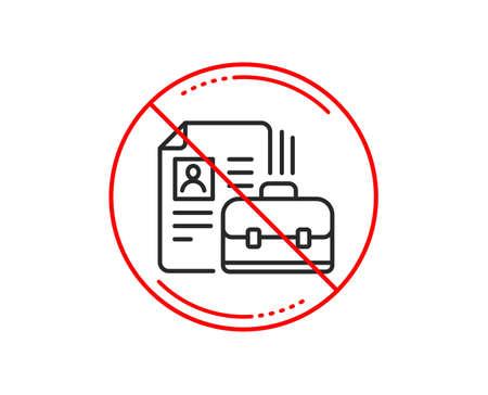No or stop sign. Business case with CV line icon. Portfolio symbol. Vacancy or Hiring sign. Caution prohibited ban stop symbol. No  icon design.  Vector