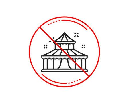 No or stop sign. Circus line icon. Amusement park sign. Caution prohibited ban stop symbol. No  icon design.  Vector