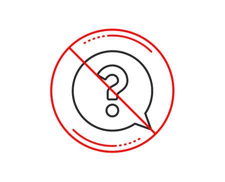 No or stop sign. Question mark line icon. Help speech bubble sign. FAQ symbol. Caution prohibited ban stop symbol. No  icon design.  Vector Ilustração