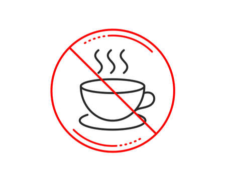 No or stop sign. Coffee drink line icon. Hot cup sign. Fresh beverage symbol. Caution prohibited ban stop symbol. No  icon design.  Vector