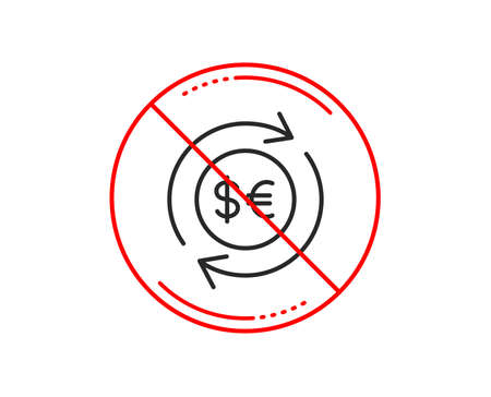 No or stop sign. Money exchange line icon. Banking currency sign. Euro and Dollar Cash transfer symbol. Caution prohibited ban stop symbol. No  icon design.  Vector Illustration
