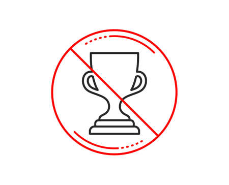 No or stop sign. Award cup line icon. Winner Trophy symbol. Sports achievement sign. Caution prohibited ban stop symbol. No  icon design.  Vector