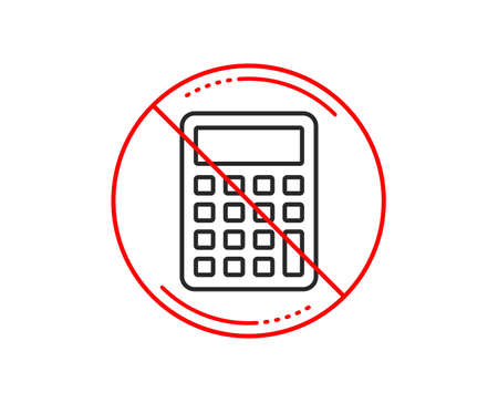 No or stop sign. Calculator line icon. Accounting sign. Calculate finance symbol. Caution prohibited ban stop symbol. No  icon design.  Vector