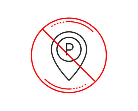 No or stop sign. Parking line icon. Location map pointer sign. Car park symbol. Caution prohibited ban stop symbol. No  icon design.  Vector