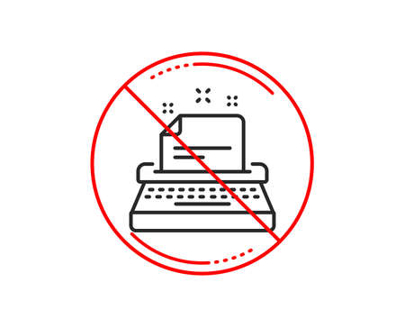 No or stop sign. Typewriter line icon. Documentation sign. Caution prohibited ban stop symbol. No  icon design.  Vector