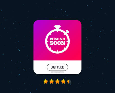 Coming soon sign icon. Promotion announcement symbol. Web or internet icon design. Rating stars. Just click button. Vector Illustration