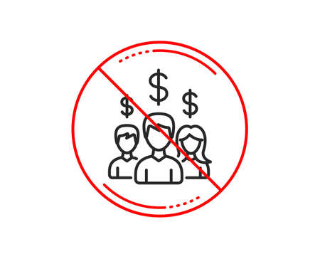 No or stop sign. Business networking line icon. Group of people with Dollar signs. Caution prohibited ban stop symbol. No  icon design.  Vector Illustration