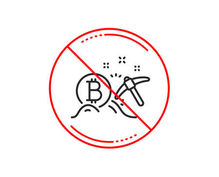 No or stop sign. Bitcoin mining line icon. Cryptocurrency coin sign. Crypto money pickaxe symbol. Caution prohibited ban stop symbol. No  icon design.  Vector Illustration