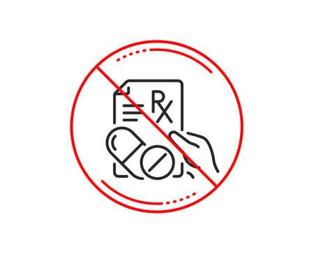 No or stop sign. Prescription Rx recipe line icon. Medicine drugs pills sign. Caution prohibited ban stop symbol. No icon design. Vector