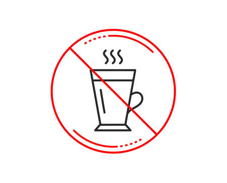 No or stop sign. Latte line icon. Hot Coffee or Tea sign. Fresh beverage symbol. Caution prohibited ban stop symbol. No  icon design.  Vector