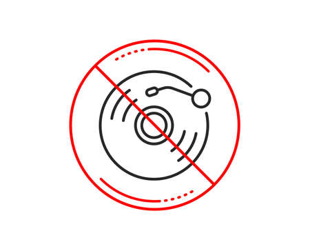 No or stop sign. Vinyl record line icon. Music sound sign. Musical device symbol. Caution prohibited ban stop symbol. No  icon design.  Vector