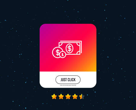 Cash money with Coins line icon. Banking currency sign. Dollar or USD symbol. Web or internet line icon design. Rating stars. Just click button. Vector