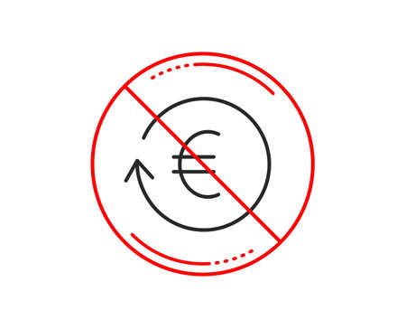 No or stop sign. Euro Money exchange line icon. Banking currency sign. EUR Cash symbol. Caution prohibited ban stop symbol. No  icon design.  Vector
