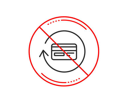 No or stop sign. Credit card line icon. Banking Payment card sign. Cashback service symbol. Caution prohibited ban stop symbol. No  icon design.  Vector