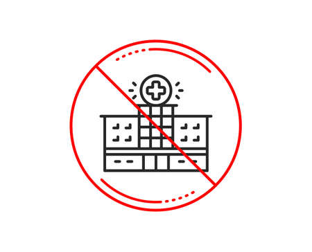 No or stop sign. Hospital building line icon. Medical help sign. Caution prohibited ban stop symbol. No  icon design.  Vector