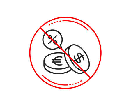 No or stop sign. Coins money line icon. Banking currency sign. Euro and Dollar Cash symbols. Cashback service. Caution prohibited ban stop symbol. No  icon design.  Vector Ilustração