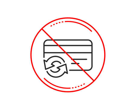 No or stop sign. Change credit card line icon. Payment method sign. Caution prohibited ban stop symbol. No  icon design.  Vector