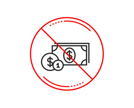 No or stop sign. Cash money with Coins line icon. Banking currency sign. Dollar or USD symbol. Caution prohibited ban stop symbol. No  icon design.  Vector