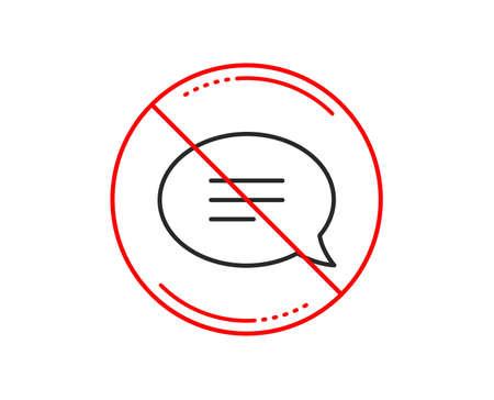 No o señal de pare. Icono de línea de chat. Signo de burbuja de discurso. Símbolo de comunicación o comentario. Precaución prohibido símbolo de parada de prohibición. Sin diseño de icono. Vector Ilustración de vector