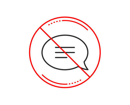 No or stop sign. Chat line icon. Speech bubble sign. Communication or Comment symbol. Caution prohibited ban stop symbol. No  icon design.  Vector