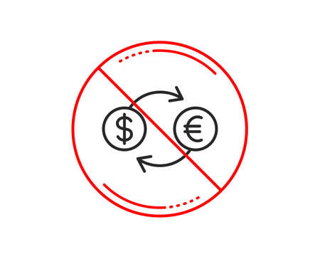 No or stop sign. Money exchange line icon. Banking currency sign. Euro and Dollar Cash transfer symbol. Caution prohibited ban stop symbol. No  icon design.  Vector Illusztráció