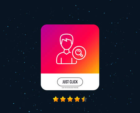Search User line icon. Profile Avatar with Magnifying glass sign. Male Person silhouette symbol. Web or internet line icon design. Rating stars. Just click button. Vector