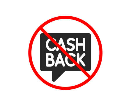 No or Stop. Cashback service icon. Money transfer sign. Speech bubble symbol. Prohibited ban stop symbol. No money transfer icon. Vector