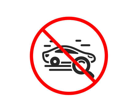No or Stop. Search car icon. Find transport sign. Magnify glass. Prohibited ban stop symbol. No search car icon. Vector