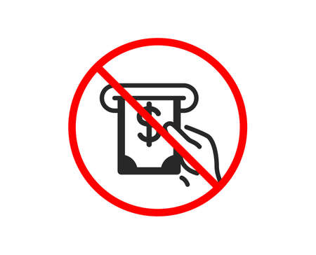 No or Stop. Cash money icon. Banking currency sign. Dollar or USD symbol. ATM service. Prohibited ban stop symbol. No aTM service icon. Vector Illustration
