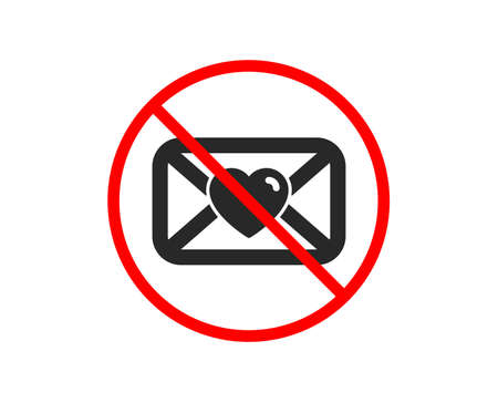 No or Stop. Valentines day mail icon. Love letter symbol. Heart sign. Prohibited ban stop symbol. No valentine icon. Vector