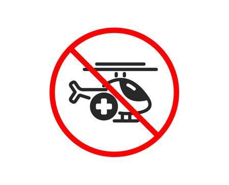 No or Stop. Medical helicopter icon. Emergency sky transport sign. Prohibited ban stop symbol. No medical helicopter icon. Vector Ilustração