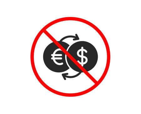 No or Stop. Money exchange icon. Banking currency sign. Euro and Dollar Cash transfer symbol. Prohibited ban stop symbol. No money exchange icon. Vector