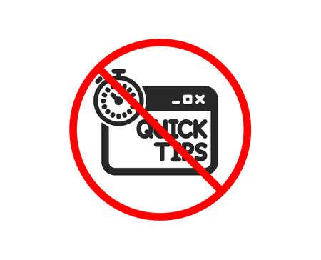 No or Stop. Quick tips icon. Helpful tricks sign. Tutorials with timer symbol. Prohibited ban stop symbol. No quick tips icon. Vector Illustration