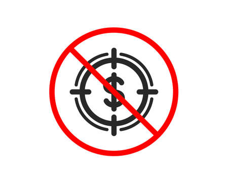 No or Stop. Target with Dollar icon. Aim symbol. Cash or Money sign. Prohibited ban stop symbol. No dollar Target icon. Vector