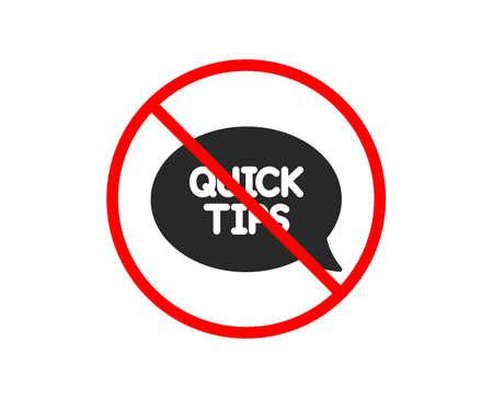 No or Stop. Quick tips icon. Helpful tricks speech bubble sign. Prohibited ban stop symbol. No quickstart guide icon. Vector Ilustração