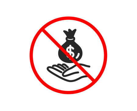 No or Stop. Income money icon. Savings sign. Save finance symbol. Prohibited ban stop symbol. No income money icon. Vector