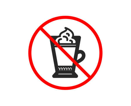 No or Stop. Latte coffee with Whipped cream icon. Hot drink sign. Beverage symbol. Prohibited ban stop symbol. No latte coffee icon. Vector