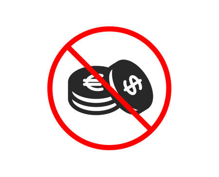No or Stop. Coins money icon. Banking currency sign. Euro and Dollar Cash symbols. Prohibited ban stop symbol. No savings icon. Vector