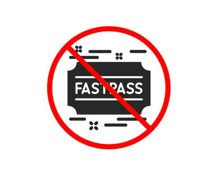 No or Stop. Fastpass icon. Amusement park ticket sign. Fast track symbol. Prohibited ban stop symbol. No fastpass icon. Vector