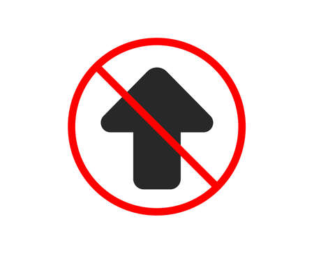 No or Stop. Upload arrow icon. Direction Arrowhead symbol. Navigation pointer sign. Prohibited ban stop symbol. No upload icon. Vector