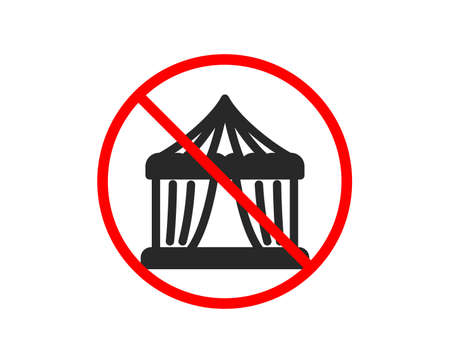 No or Stop. Amusement park tent icon. Circus tickets office sign. Prohibited ban stop symbol. No circus tent icon. Vector