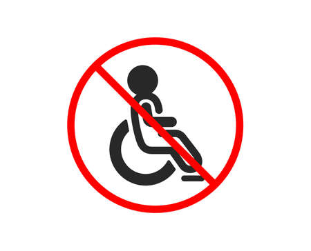 No or Stop. Disabled icon. Handicapped wheelchair sign. Person transportation symbol. Prohibited ban stop symbol. No disabled icon. Vector
