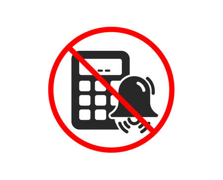 No or Stop. Calculator alarm icon. Accounting sign. Calculate finance symbol. Prohibited ban stop symbol. No calculator alarm icon. Vector