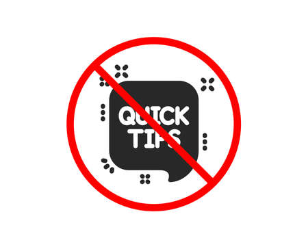 No or Stop. Quick tips icon. Helpful tricks speech bubble sign. Prohibited ban stop symbol. No quick tips icon. Vector
