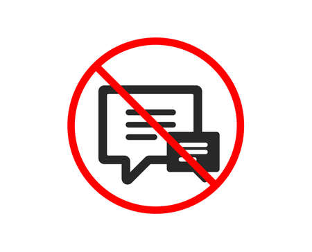 No or Stop. Chat icon. Speech bubble sign. Communication or Comment symbol. Prohibited ban stop symbol. No comment icon. Vector