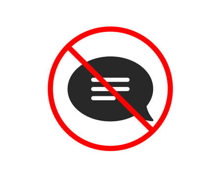 No or Stop. Chat icon. Speech bubble sign. Communication or Comment symbol. Prohibited ban stop symbol. No chat icon. Vector