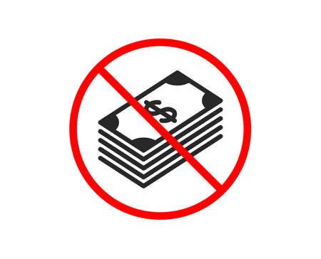 No or Stop. Cash money icon. Banking currency sign. Dollar or USD symbol. Prohibited ban stop symbol. No dollar icon. Vector