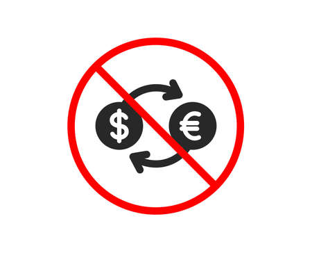 No or Stop. Money exchange icon. Banking currency sign. Euro and Dollar Cash transfer symbol. Prohibited ban stop symbol. No currency exchange icon. Vector