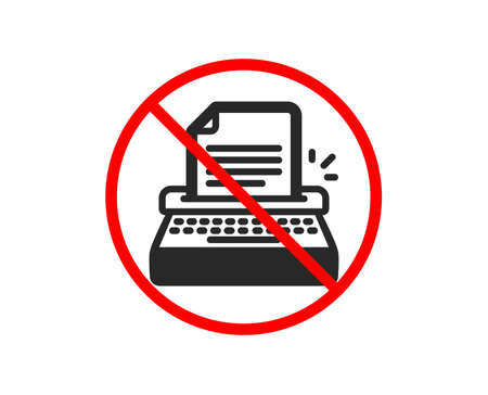 No or Stop. Typewriter icon. Copywriting sign. Writer machine symbol. Prohibited ban stop symbol. No typewriter icon. Vector
