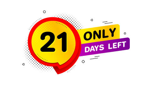 Twenty one days left icon. Chat bubble badge. 21 days to go sign. Speech bubble banner. Price tag design. Promotion sale badge. Limited discounts. Vector Standard-Bild - 129173443